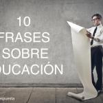 Mis diez mejores frases sobre Educación. ¡Me quedo, sin duda, con la número #9!