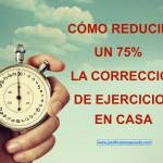 Un truco para reducir un 75% el tiempo de corrección en casa
