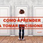 10 Consejos para aprender a tomar las mejores decisiones