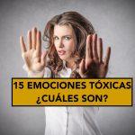 Las 15 emociones tóxicas que te impiden ser feliz