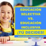 Educación selectiva vs. Educación inclusiva. Tú eliges