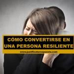 Estas son las 10 cualidades de una persona resiliente