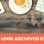 Cómo unir archivos PDF totalmente gratis y en segundos