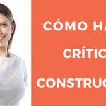 9 Consejos para realizar con éxito una crítica constructiva