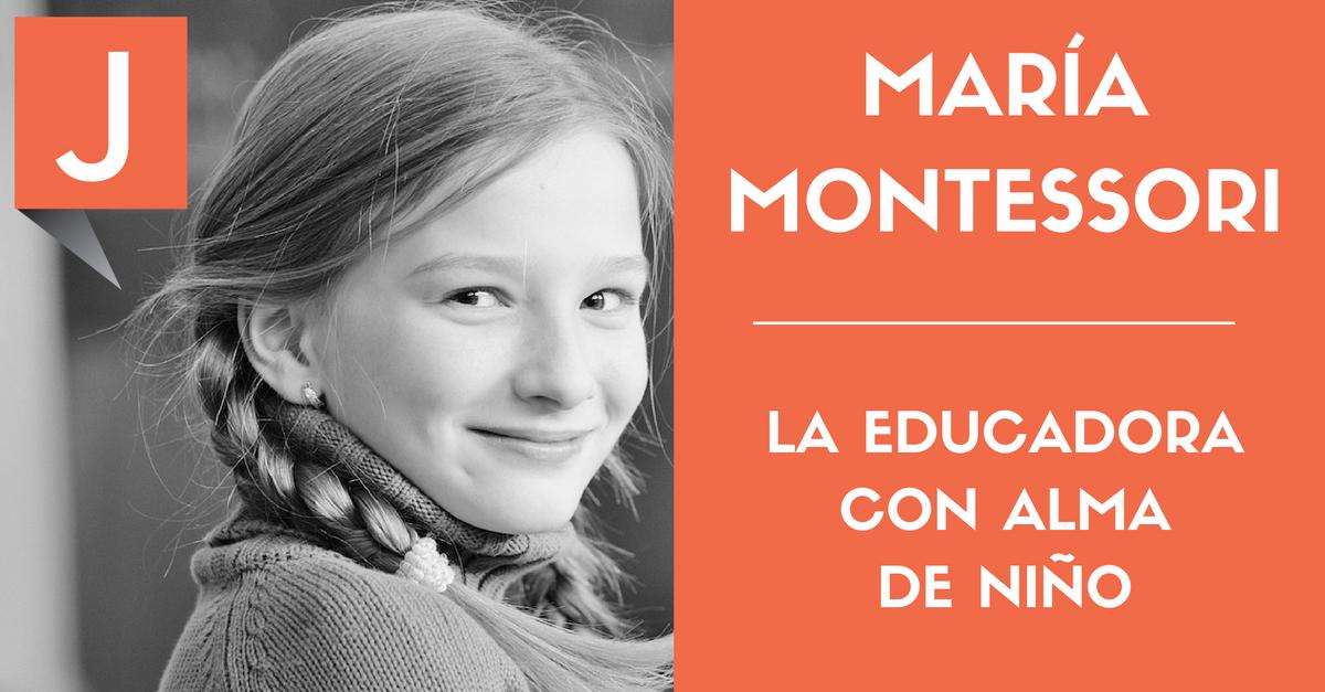 María Montessori Una Educadora Adelantada A Su Tiempo