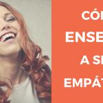 Comentario empático. La fórmula para hacer sentir bien al otro