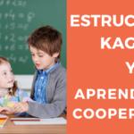Estructuras Kagan. Cómo saber si tus alumnos trabajan de manera cooperativa