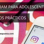 Instagram para adolescentes. Consejos prácticos de seguridad y uso